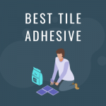 Best Tile Adhesive