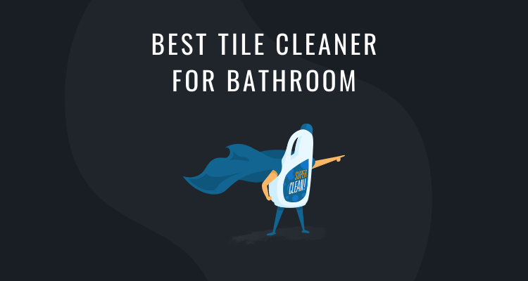 Best Tile Cleaner for Bathroom