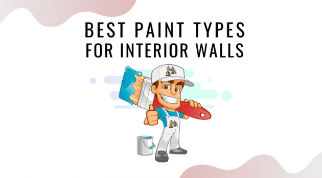 BEST PAINT TYPES FOR INTERIOR WALLS