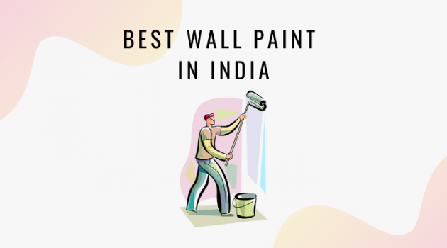 BEST WALL PAINT IN INDIA