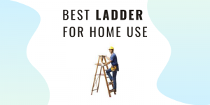 BEST-LADDER-FOR-HOME-USE